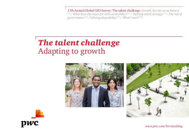 The talent challenge Adapting to growth 17th Annual Global CEO Survey: The talent challenge. Growth, but not as we know it...