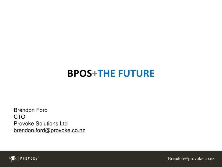BPOS+THE FUTURE<br />Brendon Ford<br />CTO<br />Provoke Solutions Ltd<br />brendon.ford@provoke.co.nz<br />