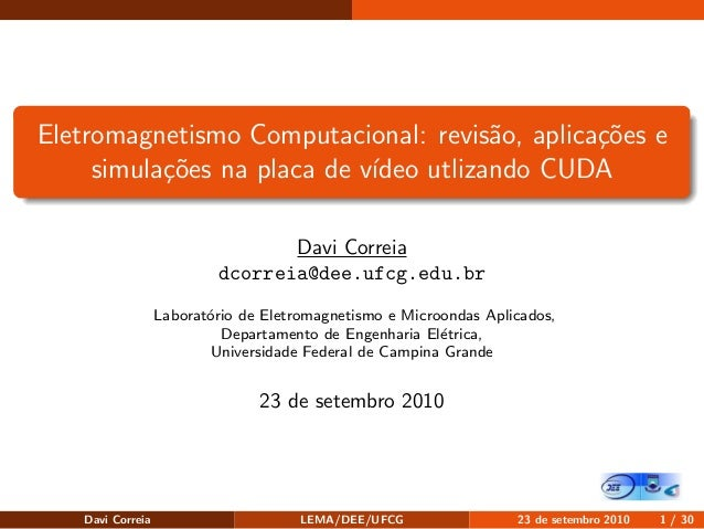Eletromagnetismo Computacional: revis˜ao, aplica¸c˜oes e simula¸c˜oes na placa de v´ıdeo utlizando CUDA Davi Correia dcorr...