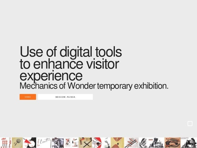 MOSC OW , R U SSIAVD N H Use of digital tools to enhance visitor experience Mechanicsof Wondertemporaryexhibition.