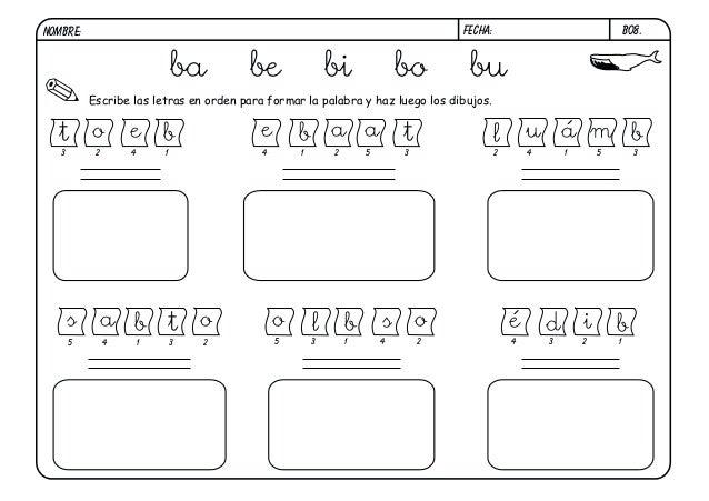 B08.  FECHA:  NOMBRE:  ba  be  bi  bo  bu  Escribe las letras en orden para formar la palabra y haz luego los dibujos.  t ...