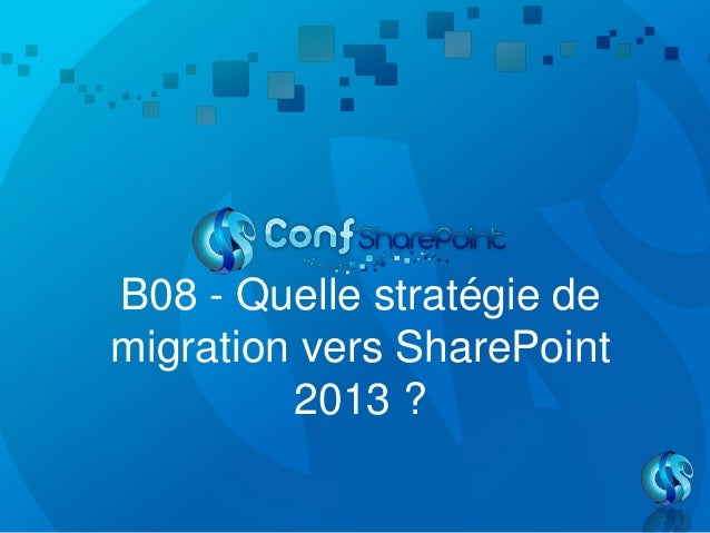 B08 - Quelle stratégie demigration vers SharePoint2013 ?