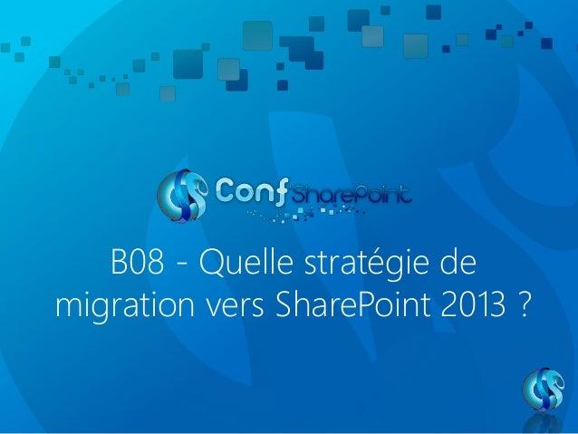 B08 - Quelle stratégie de  migration vers SharePoint 2013 ?