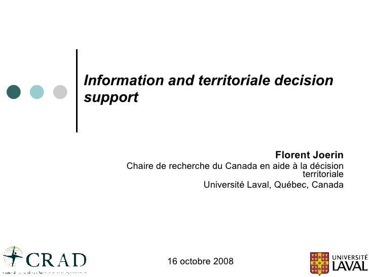 Information and territoriale decision support Florent Joerin Chaire de recherche du Canada en aide à la décision territori...