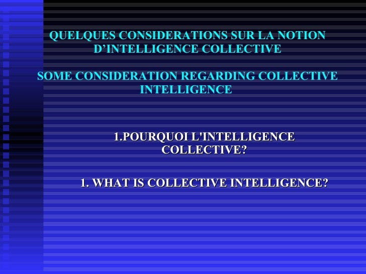 QUELQUES CONSIDERATIONS SUR LA NOTION D'INTELLIGENCE COLLECTIVE SOME CONSIDERATION REGARDING COLLECTIVE INTELLIGENCE  1.PO...