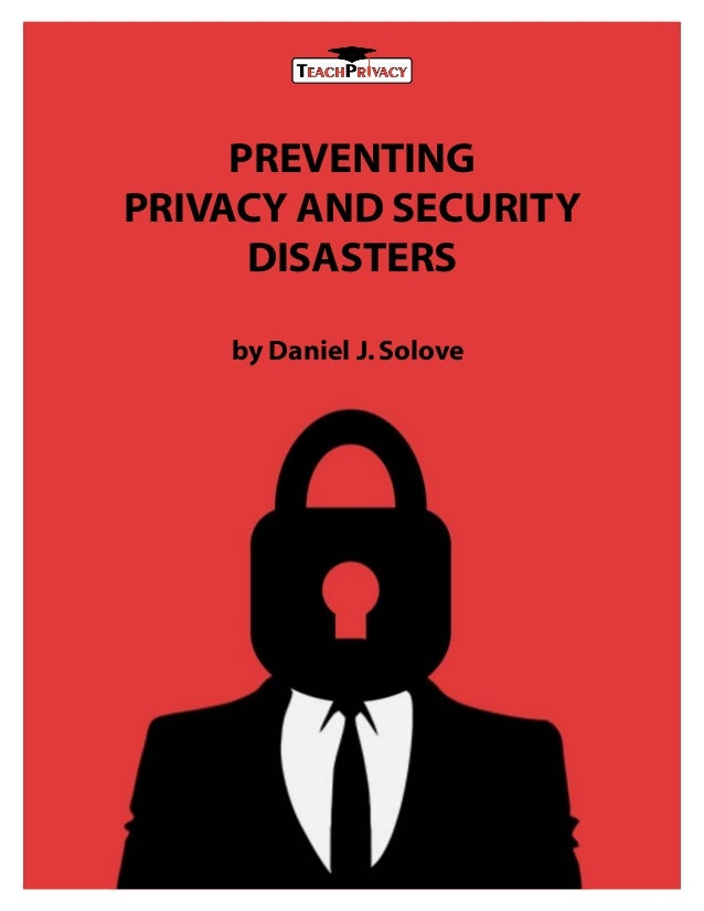 PREVENTING PRIVACY AND SECURITY DISASTERS by Daniel J.Solove