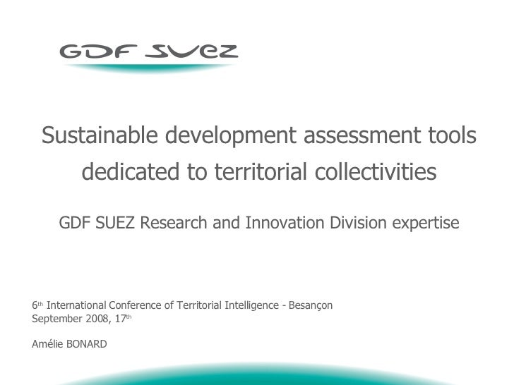 Sustainable development assessment tools dedicated to territorial collectivities GDF SUEZ Research and Innovation Division...