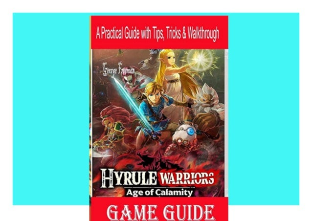 Ebook Download Hyrule Warriors Age Of Calamity Game Guide A Practi