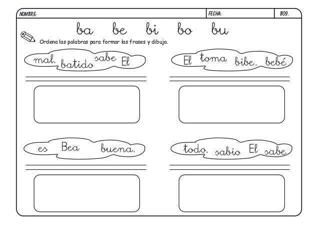 FECHA:  NOMBRE:  ba  be  bi  Ordena las palabras para formar las frases y dibuja.  mal.  es  bo  B09.  bu  sabe El batido ...