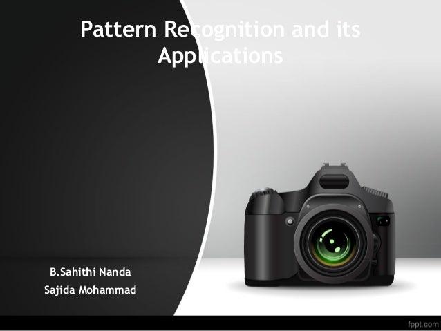 Pattern Recognition and its Applications B.Sahithi Nanda Sajida Mohammad
