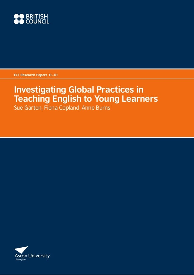 Investigating Global Practices in Teaching English to Young Learners Sue Garton, Fiona Copland, Anne Burns ELT Research Pa...