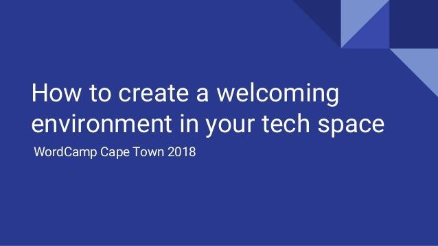 How to create a welcoming environment in your tech space WordCamp Cape Town 2018