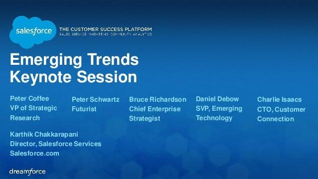 Emerging Trends Keynote Session Peter Coffee VP of Strategic Research Peter Schwartz Futurist Bruce Richardson Chief Enter...