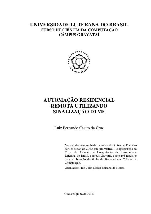UNIVERSIDADE LUTERANA DO BRASIL CURSO DE CIÊNCIA DA COMPUTAÇÃO CÂMPUS GRAVATAÍ AUTOMAÇÃO RESIDENCIAL REMOTA UTILIZANDO SIN...