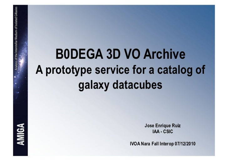 B0DEGA 3D VO ArchiveA prototype service for a catalog of         galaxy datacubes                           Jose Enrique R...