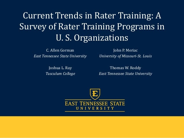 Current Trends in Rater Training: A Survey of Rater Training Programs in U. S. Organizations C. Allen Gorman East Tennesse...