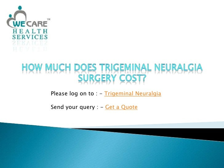 How much does trigeminal neuralgia surgery cost?<br />Please log on to : - Trigeminal Neuralgia<br />Send your query : - G...