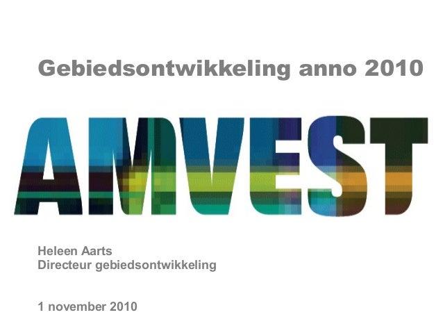 Gebiedsontwikkeling anno 2010 Heleen Aarts Directeur gebiedsontwikkeling 1 november 2010