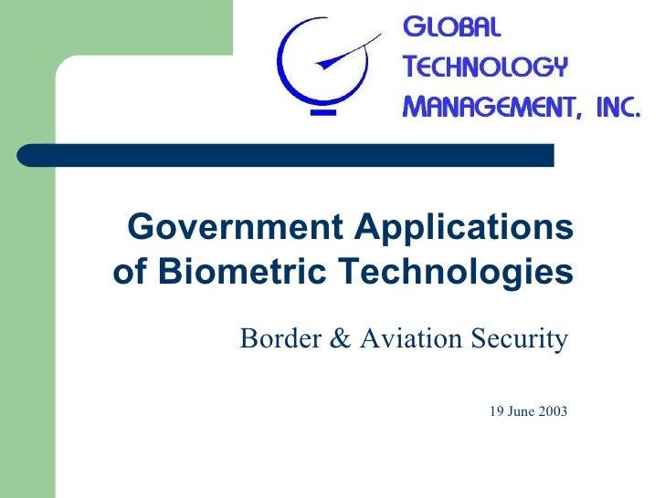 Government Applicationsof Biometric Technologies      Border & Aviation Security                         19 June 2003