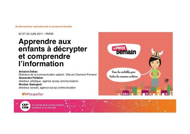 8e Rencontres nationales de la presse territoriale Apprendre aux enfants à décrypter et comprendre l'information 22 ET 23 ...