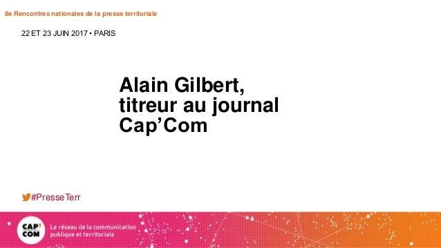 8e Rencontres nationales de la presse territoriale Alain Gilbert, titreur au journal Cap'Com 22 ET 23 JUIN 2017 • PARIS #P...