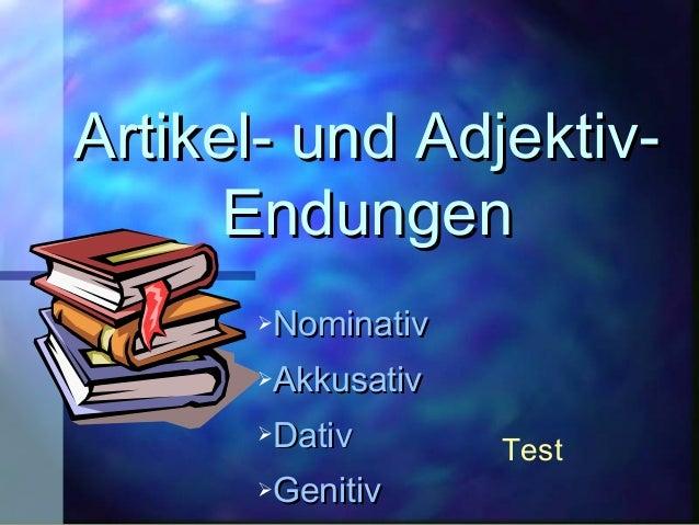 Artikel- und Adjektiv-Artikel- und Adjektiv- EndungenEndungen NominativNominativ AkkusativAkkusativ DativDativ Genitiv...