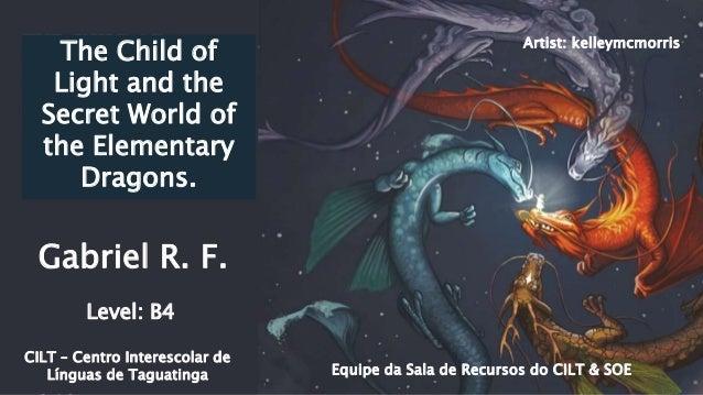 Gabriel R. F. Equipe da Sala de Recursos do CILT & SOE CILT – Centro Interescolar de Línguas de Taguatinga Level: B4 Artis...