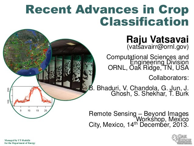 Recent Advances in Crop Classification Raju Vatsavai  (vatsavairr@ornl.gov)  Computational Sciences and Engineering Divisi...