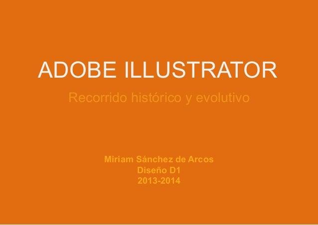 ADOBE ILLUSTRATOR Recorrido histórico y evolutivo  Miriam Sánchez de Arcos Diseño D1 2013-2014