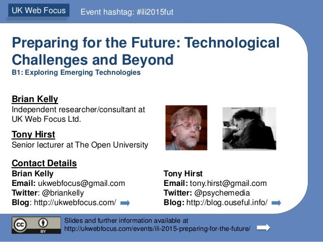 Preparing for the Future: Technological Challenges and Beyond B1: Exploring Emerging Technologies Brian Kelly Independent ...