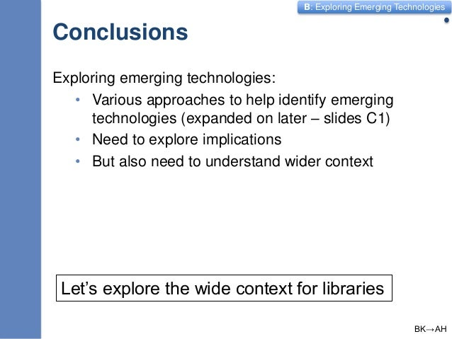 B: Exploring Emerging Technologies Conclusions 10 Exploring emerging technologies: • Various approaches to help identify e...