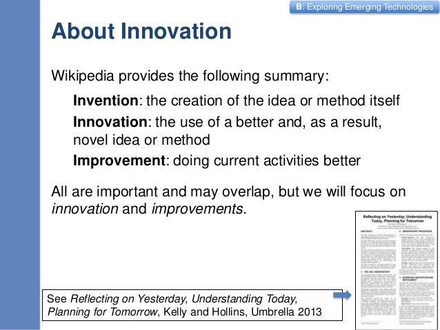 B: Exploring Emerging Technologies About Innovation Wikipedia provides the following summary: Invention: the creation of t...