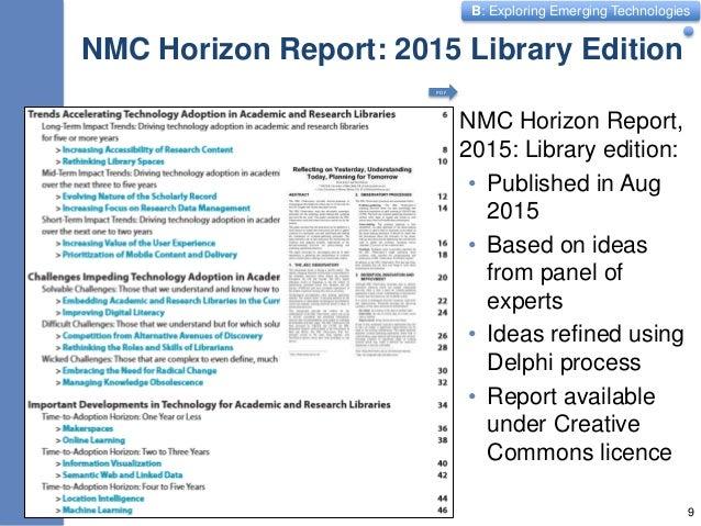 B: Exploring Emerging Technologies NMC Horizon Report: 2015 Library Edition NMC Horizon Report, 2015: Library edition: • P...