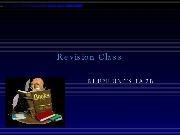 Revision Class B1 F2F UNITS 1A 2B