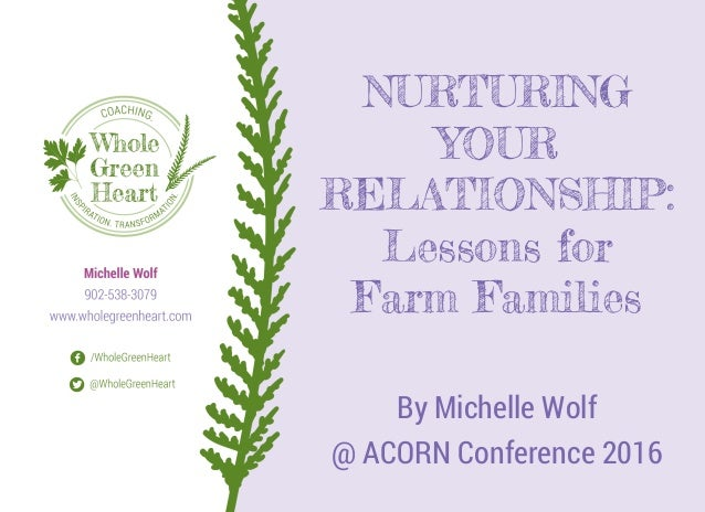 NURTURING YOUR RELATIONSHIP: Lessons for Farm Families By Michelle Wolf @ ACORN Conference 2016