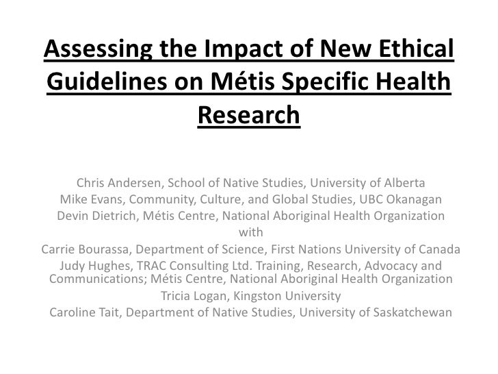 Assessing the Impact of New Ethical Guidelines on Métis Specific Health              Research        Chris Andersen, Schoo...