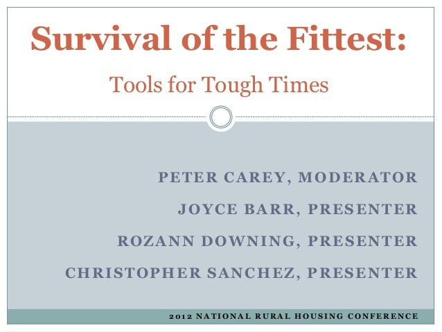 Survival of the Fittest:     Tools for Tough Times         PETER CAREY, MODERATOR           JOYCE BARR, PRESENTER      ROZ...