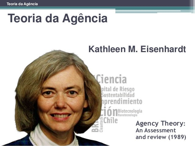 Teoria da Agência Teoria da Agência Kathleen M. Eisenhardt Agency Theory: An Assessment and review (1989)