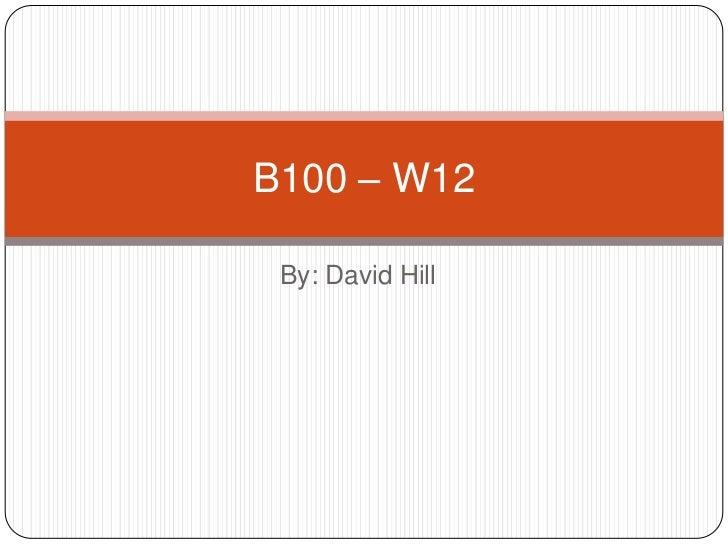 B100 – W12 By: David Hill