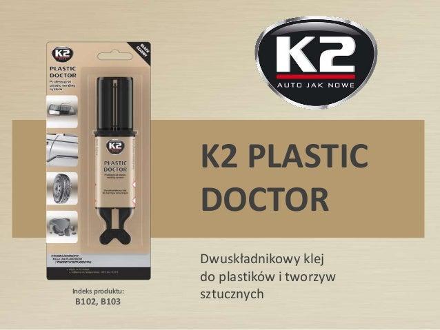 Indeks produktu: B102, B103 K2 PLASTIC DOCTOR Dwuskładnikowy klej do plastików i tworzyw sztucznych