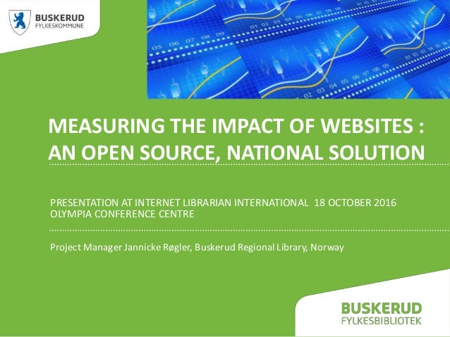 MEASURING THE IMPACT OF WEBSITES : AN OPEN SOURCE, NATIONAL SOLUTION PRESENTATION AT INTERNET LIBRARIAN INTERNATIONAL 18 O...