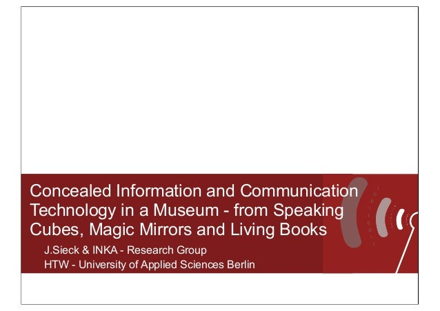 Concealed Information and Communication Technology in a Museum - from Speaking Cubes, Magic Mirrors and Living Books J.Sie...