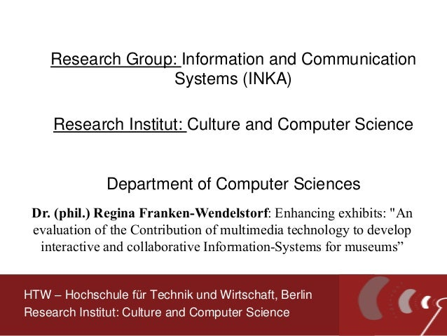 Research Group: Information and Communication Systems (INKA) Research Institut: Culture and Computer Science Department of...
