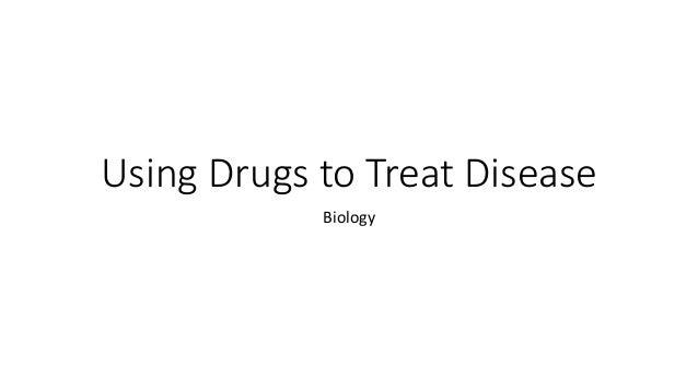 Using Drugs to Treat Disease Biology