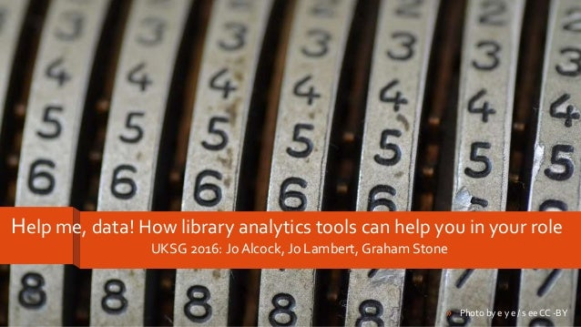 Help me, data! How library analytics tools can help you in your role UKSG 2016: Jo Alcock, Jo Lambert, Graham Stone » Phot...