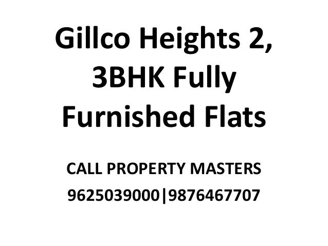 Gillco Heights 2, 3BHK Fully Furnished Flats CALL PROPERTY MASTERS 9625039000|9876467707