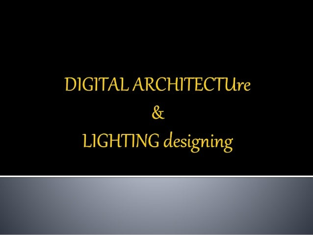 DIGITAL ARCHITECTURE & LIGHTING