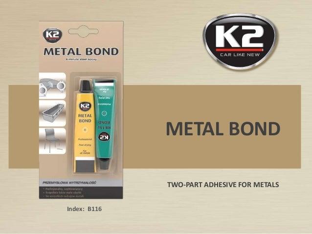 Index: B116 METAL BOND TWO-PART ADHESIVE FOR METALS