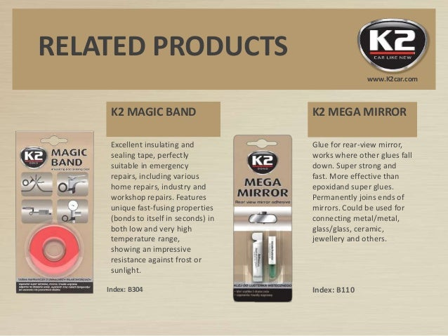 K2 MAGIC BAND Index: B304 K2 MEGA MIRROR Glue for rear-view mirror, works where other glues fall down. Super strong and fa...