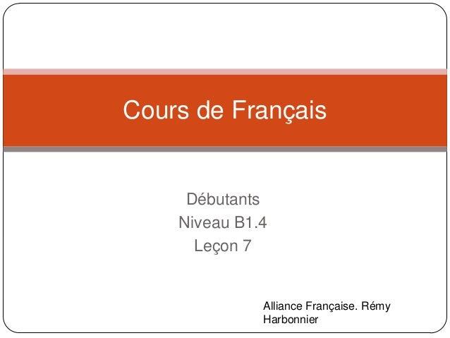 Cours de Français  Débutants Niveau B1.4 Leçon 7  Alliance Française. Rémy Harbonnier